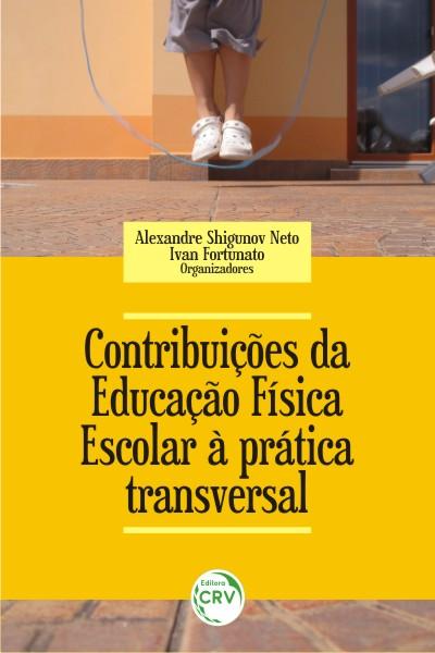 Capa do livro: CONTRIBUIÇÕES DA EDUCAÇÃO FÍSICA ESCOLAR À PRÁTICA TRANSVERSAL <br> Volume 6