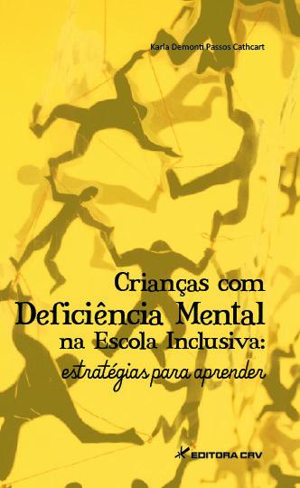 Capa do livro: CRIANÇAS COM DEFICIÊNCIA MENTAL NA ESCOLA INCLUSIVA:<BR>estratégias para aprender