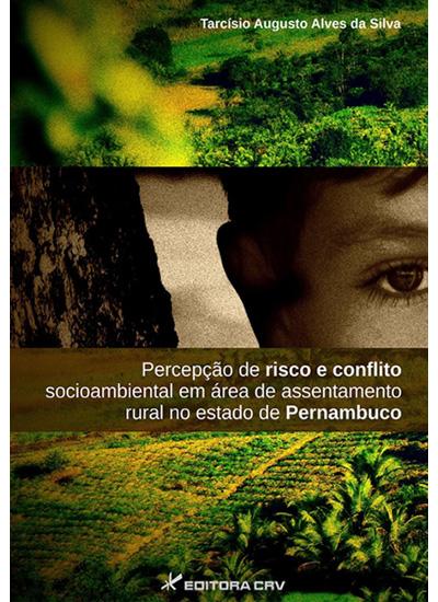 Capa do livro: PERCEPÇÃO DE RISCO E CONFLITO SOCIOAMBIENTAL EM ÁREA DE ASSENTAMENTO RURAL NO ESTADO DE PERNAMBUCO