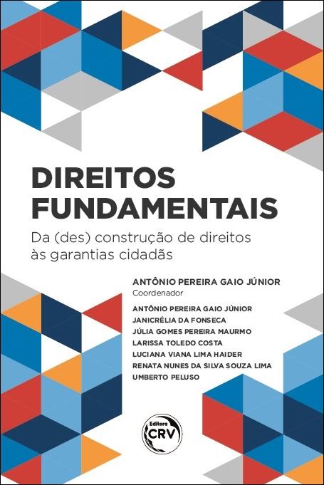 Capa do livro: DIREITOS FUNDAMENTAIS: <br>da (des)construção de direitos às garantias cidadãs