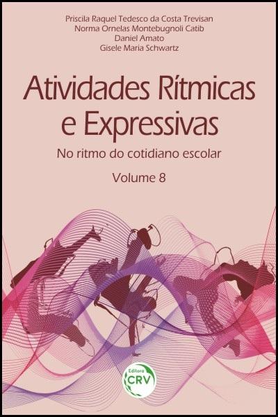 Capa do livro: ATIVIDADES RÍTMICAS E EXPRESSIVAS:<br>no ritmo do cotidiano escolar<br> Volume 8