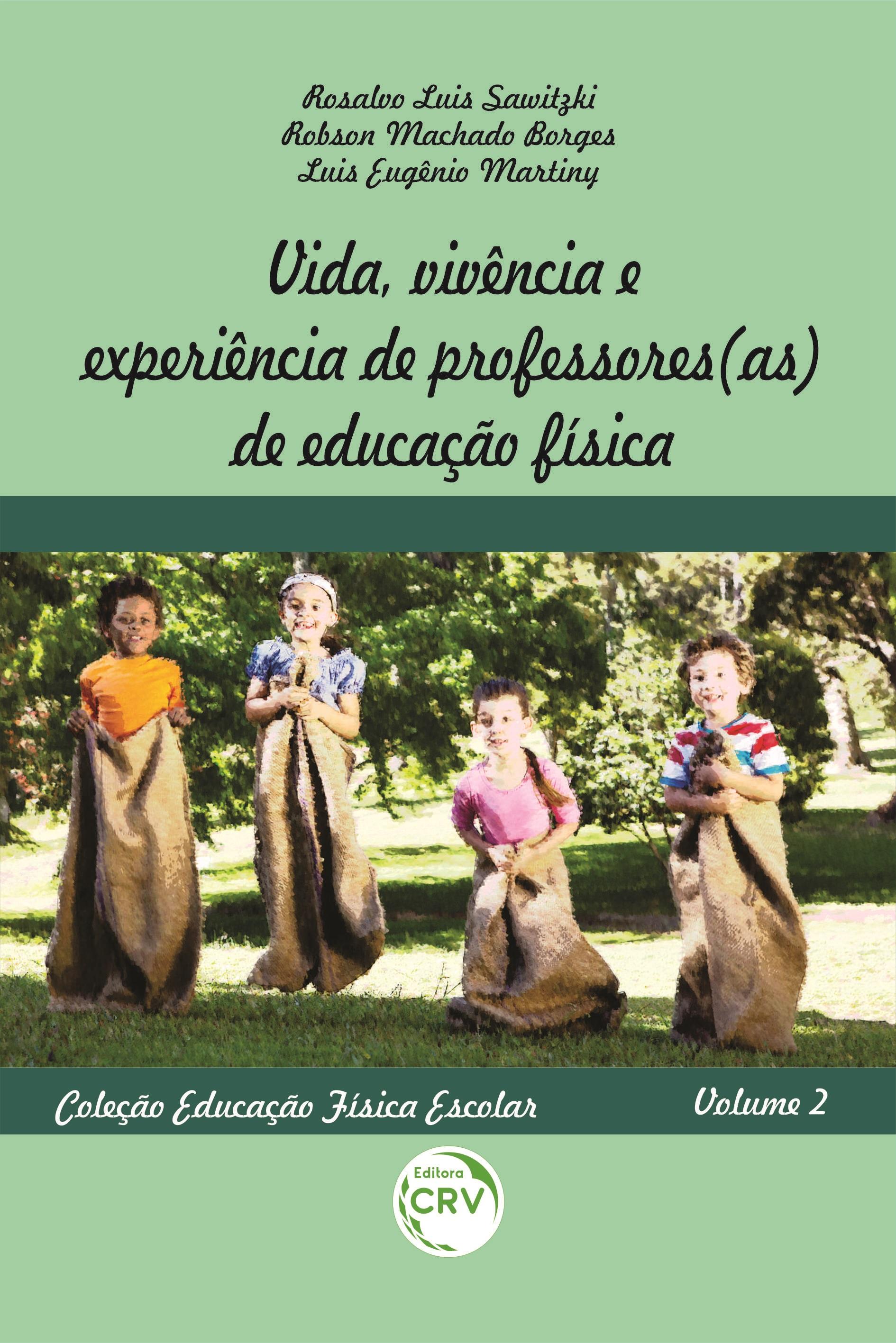 Capa do livro: VIDA, VIVÊNCIA E EXPERIÊNCIA DE PROFESSORES(AS) DE EDUCAÇÃO FÍSICA <br>Coleção Educação Física Escolar - Volume 2