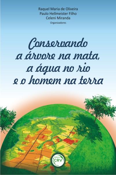 Capa do livro: CONSERVANDO A ÁRVORE NA MATA, A ÁGUA NO RIO E O HOMEM NA TERRA