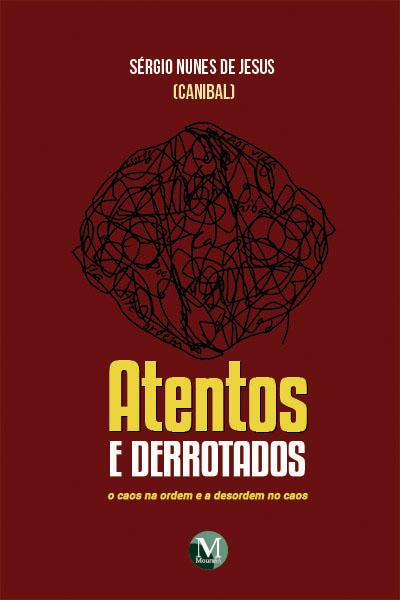 Capa do livro: ATENTOS E DERROTADOS: <br>o caos na ordem e a desordem no caos