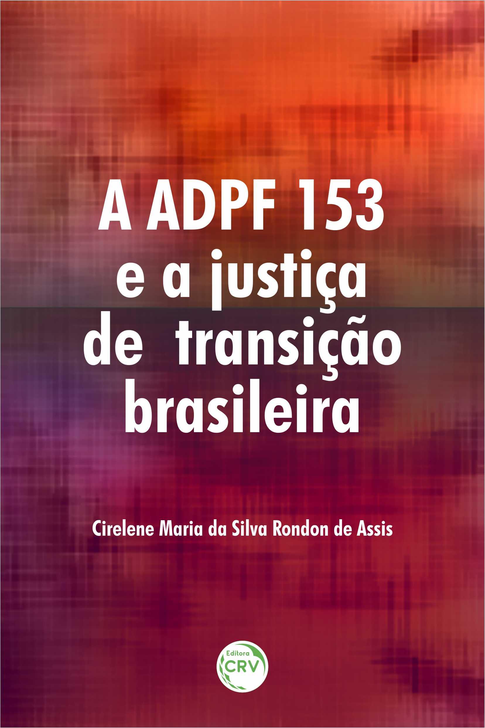 Capa do livro: A ADPF 153 E A JUSTIÇA DE TRANSIÇÃO BRASILEIRA