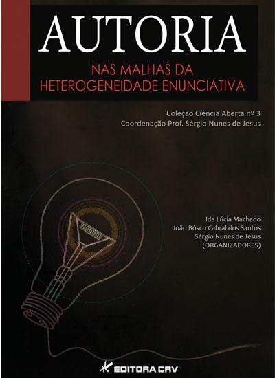 Capa do livro: AUTORIA:<br> nas malhas da heterogeneidade enunciativa<br>COLEÇÃO CIÊNCIAS ABERTA, N° 3