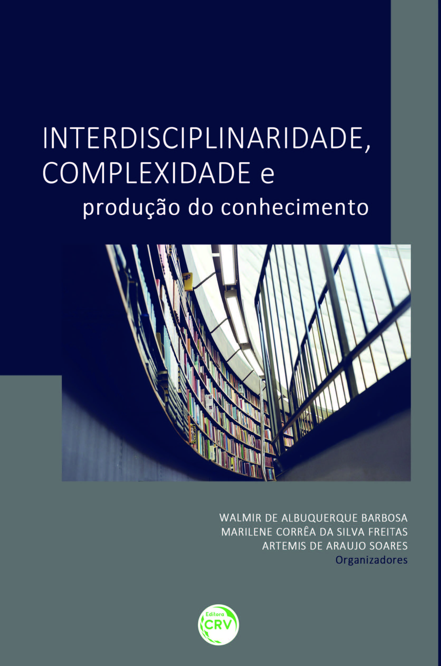 Capa do livro: INTERDISCIPLINARIDADE, COMPLEXIDADE E PRODUÇÃO DO CONHECIMENTO