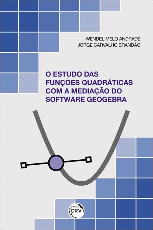 Capa do livro: O ESTUDO DAS FUNÇÕES QUADRÁTICAS COM A MEDIAÇÃO DO SOFTWARE GEOGEBRA