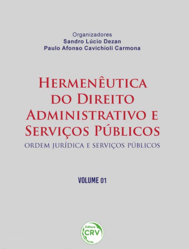 Capa do livro: HERMENÊUTICA DO DIREITO ADMINISTRATIVO E SERVIÇOS PÚBLICOS: <br>Ordem Jurídica e Serviços Públicos <br> Volume 01