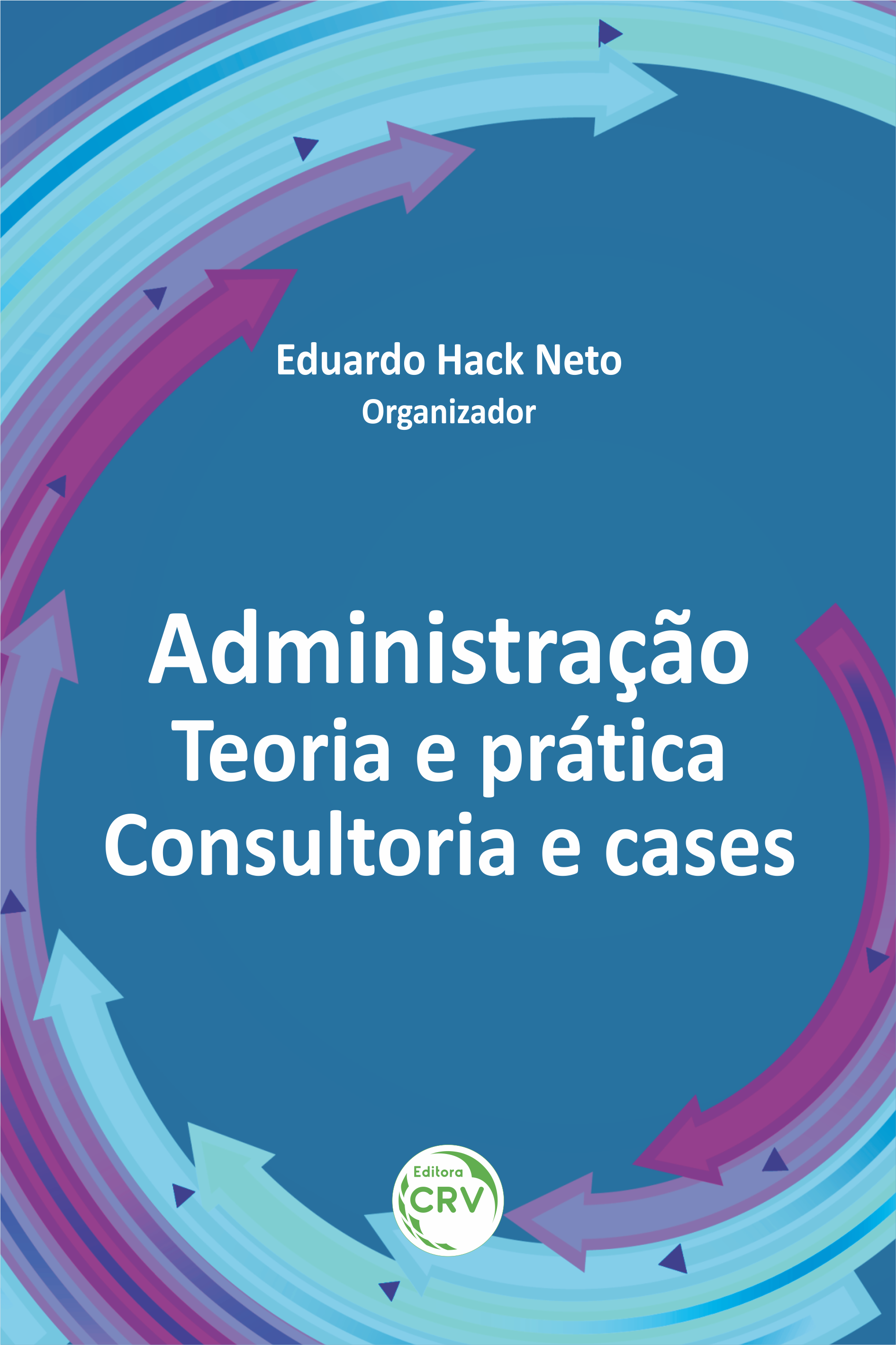 Capa do livro: ADMINISTRAÇÃO: <br>teoria e prática: consultoria e cases