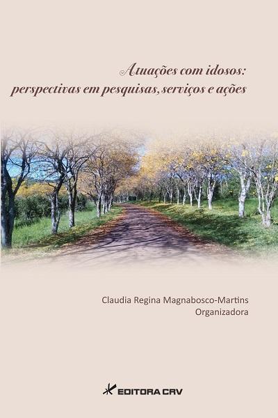 Capa do livro: ATUAÇÕES COM IDOSOS:<br>perspectivas em pesquisas, serviços e ações