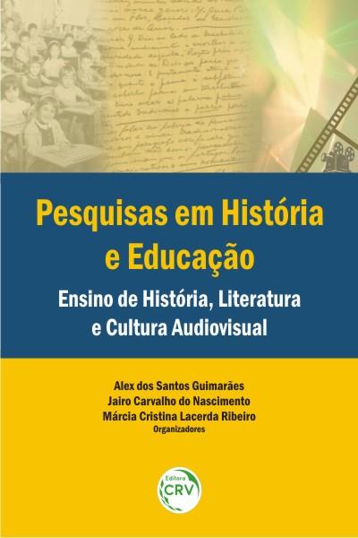 Capa do livro: PESQUISAS EM HISTÓRIA E EDUCAÇÃO:<br> ensino de história, literatura e cultura audiovisual
