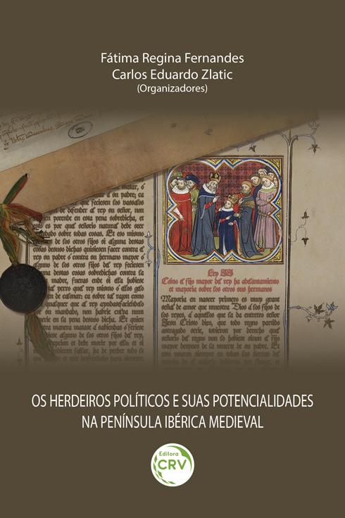 Capa do livro: OS HERDEIROS POLÍTICOS E SUAS POTENCIALIDADES NA PENÍNSULA IBÉRICA MEDIEVAL