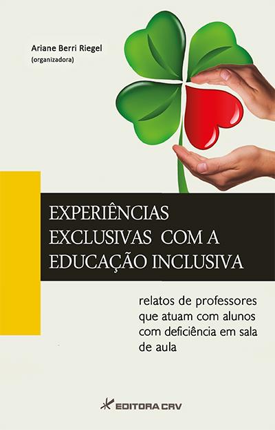 Capa do livro: EXPERIÊNCIAS EXCLUSIVAS COM A EDUCAÇÃO INCLUSIVA:<br>relatos de professores que atuam com alunos com defiiência em sala de aula