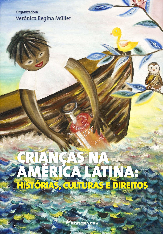 Capa do livro: CRIANÇAS NA AMÉRICA LATINA: <br> histórias, culturas e direitos