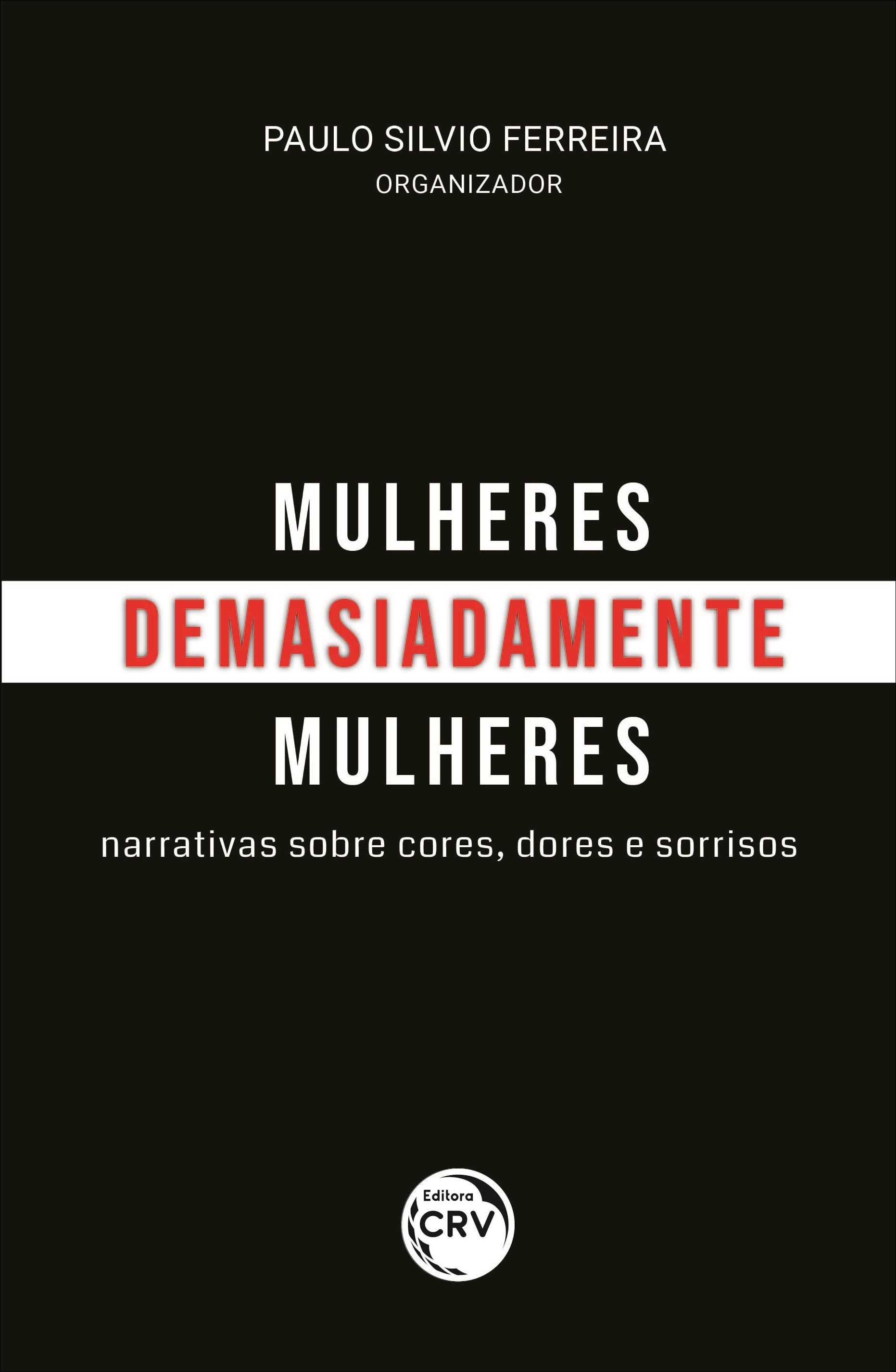 Capa do livro: MULHERES, DEMASIADAMENTE MULHERES: <br>narrativas sobre cores, dores e sorrisos
