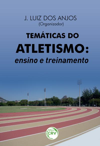 Capa do livro: TEMÁTICAS DO ATLETISMO:<br>ensino e treinamento
