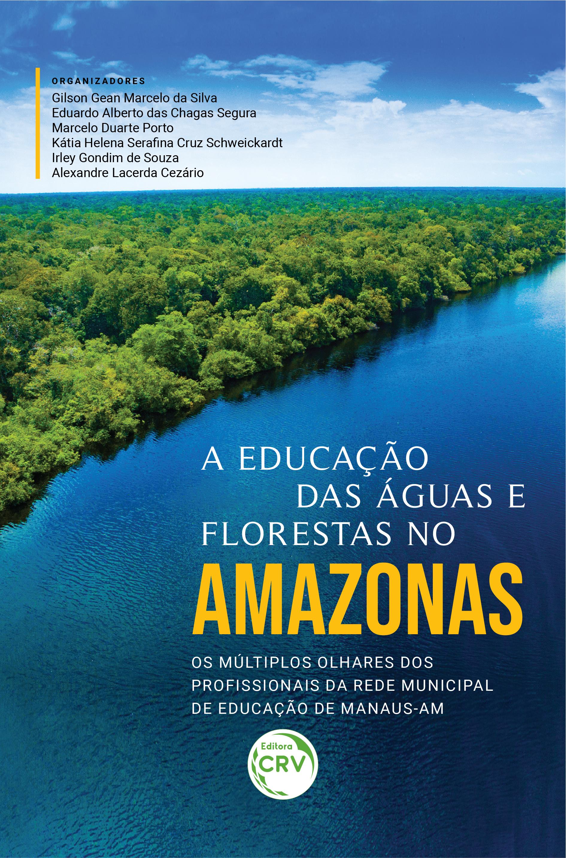 Capa do livro: A EDUCAÇÃO DAS ÁGUAS E FLORESTAS NO AMAZONAS – OS MÚLTIPLOS OLHARES DOS PROFISSIONAIS DA EDUCAÇÃO DA REDE MUNICIPAL DE MANAUS-AM
