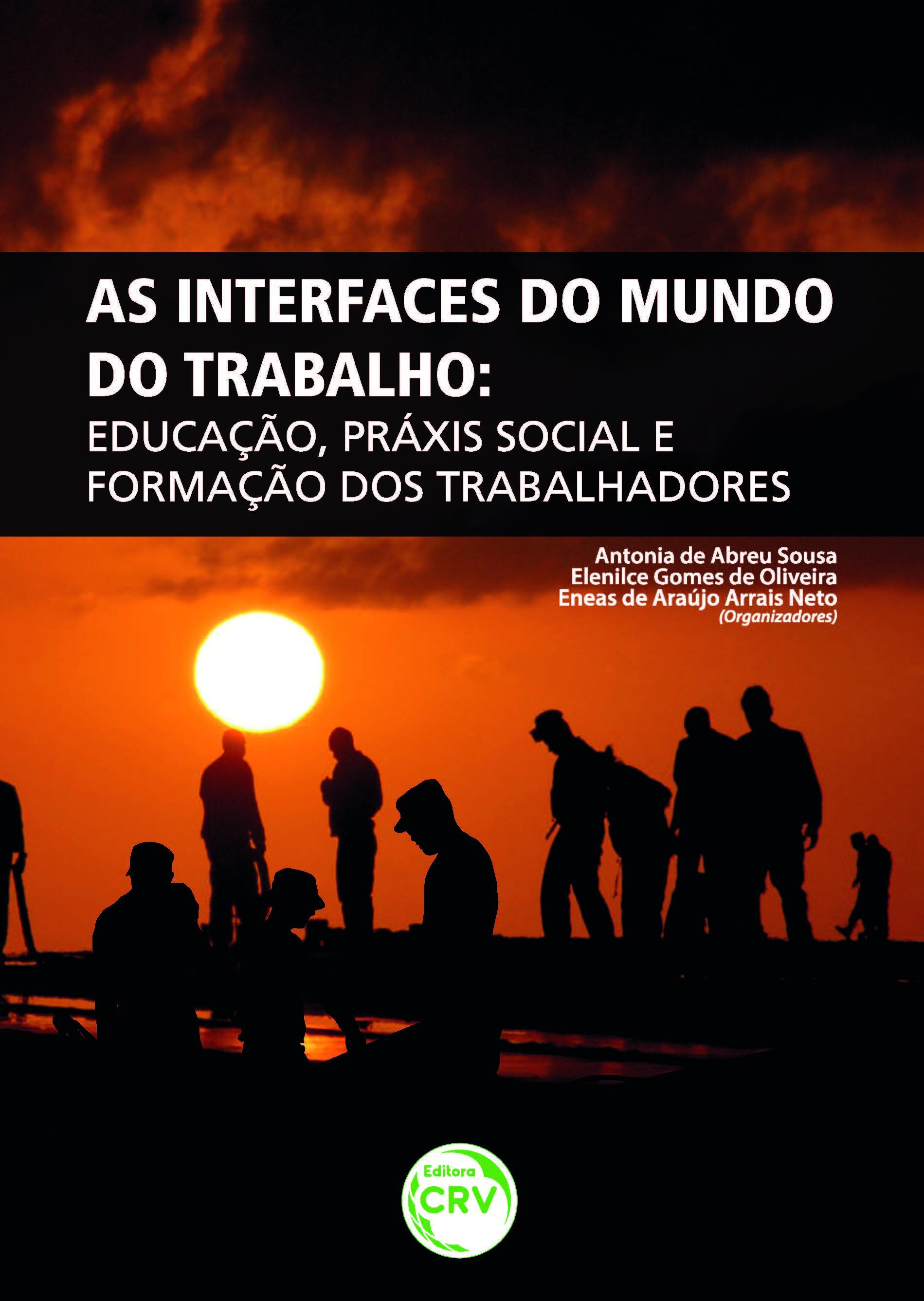 Capa do livro: AS INTERFACES DO MUNDO DO TRABALHO:<br>educação, práxis social e formação dos trabalhadores