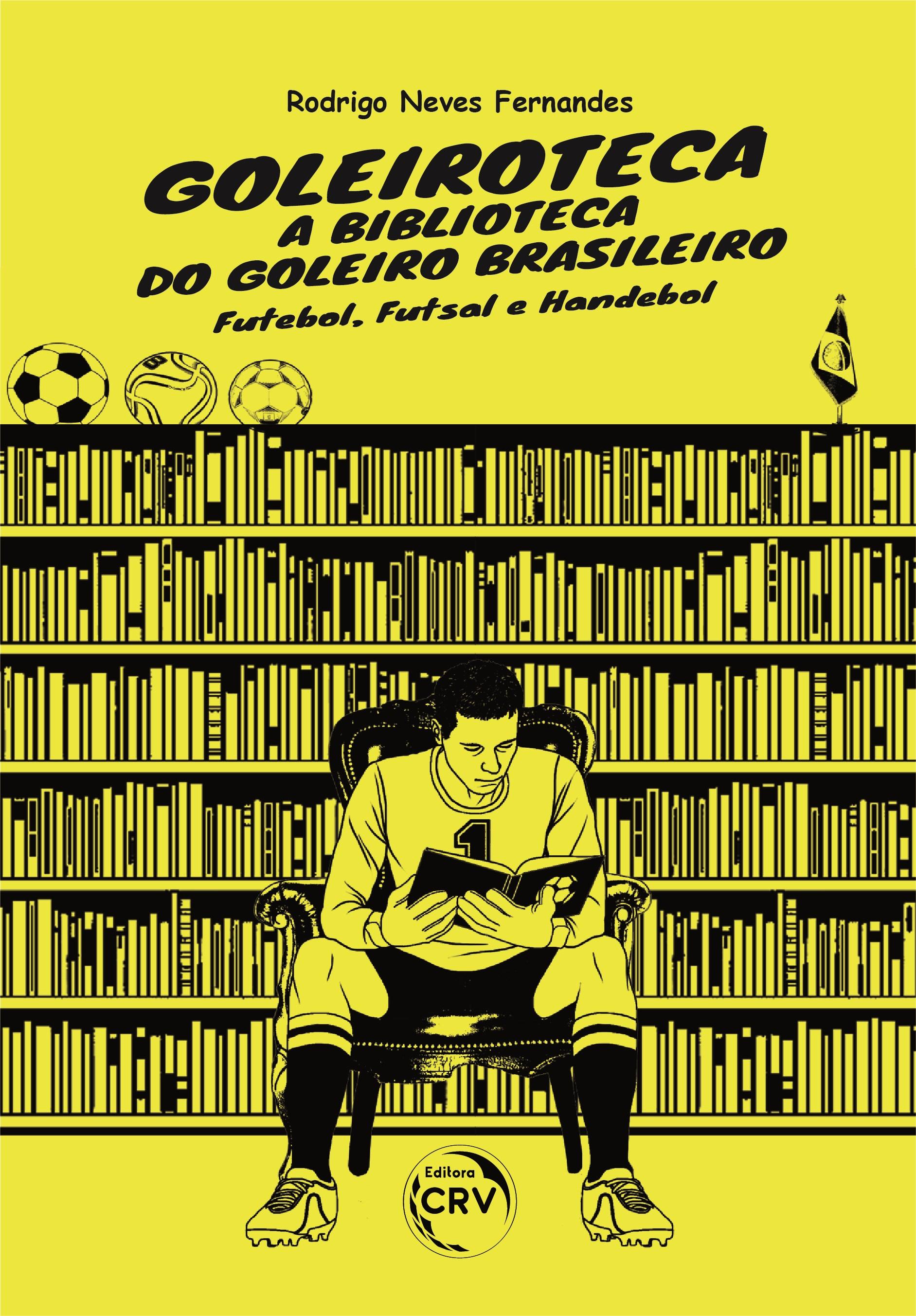 Capa do livro: GOLEIROTECA – A BIBLIOTECA DO GOLEIRO BRASILEIRO:<br> Futebol, Futsal e Handebol