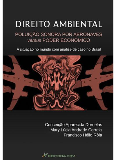 Capa do livro: DIREITO AMBIENTAL<br> POLUIÇÃO SONORA POR AERONAVES VERSUS PODER ECONÔMICO<br>A situção no mundo com análise de caso no Brasil