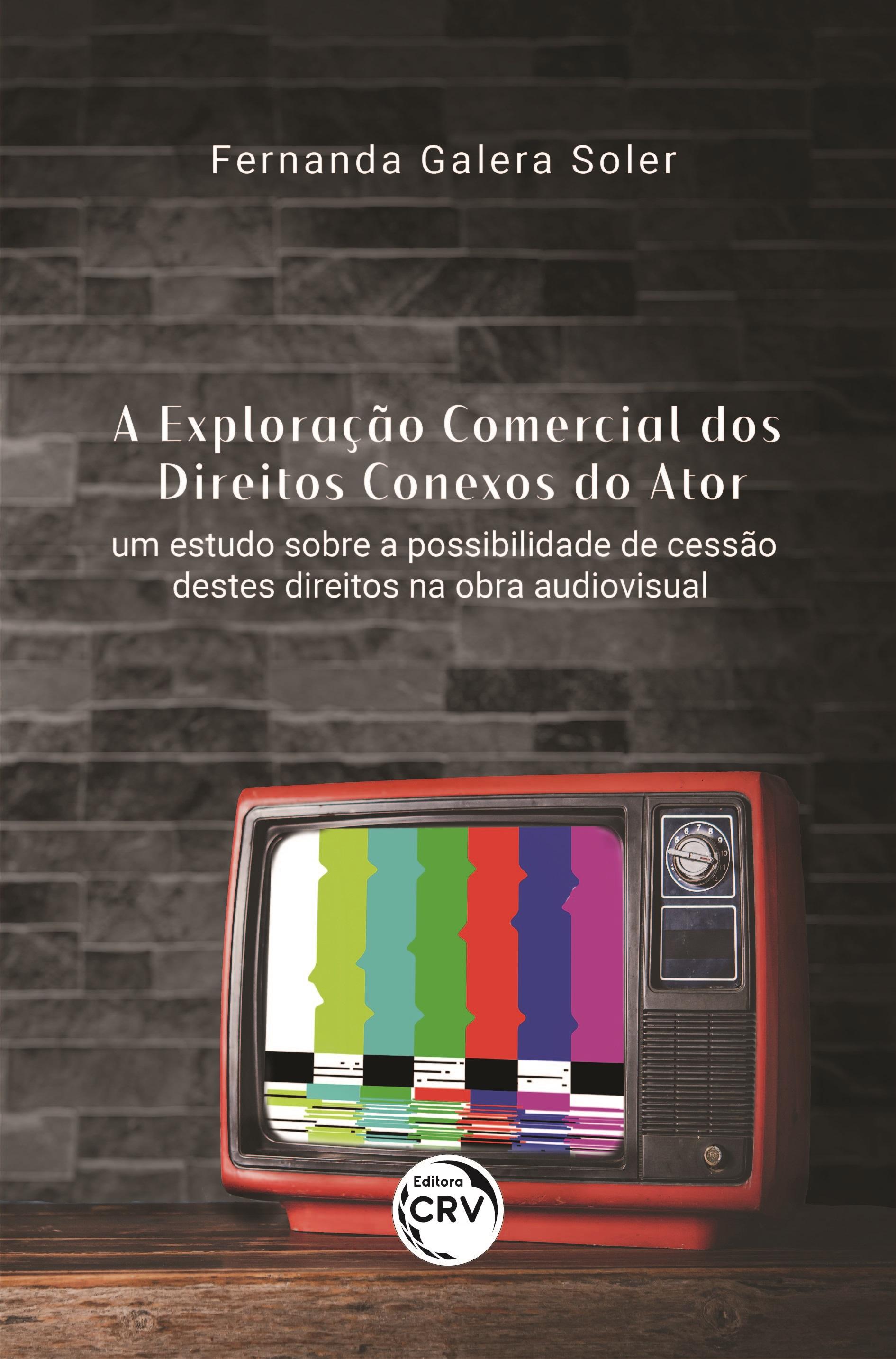 Capa do livro: A EXPLORAÇÃO COMERCIAL DOS DIREITOS CONEXOS DO ATOR:<br> um estudo sobre a possibilidade de cessão destes direitos na obra audiovisual