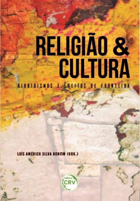 Capa do livro: RELIGIÃO E CULTURA: <br>hibridismos e efeitos de fronteira