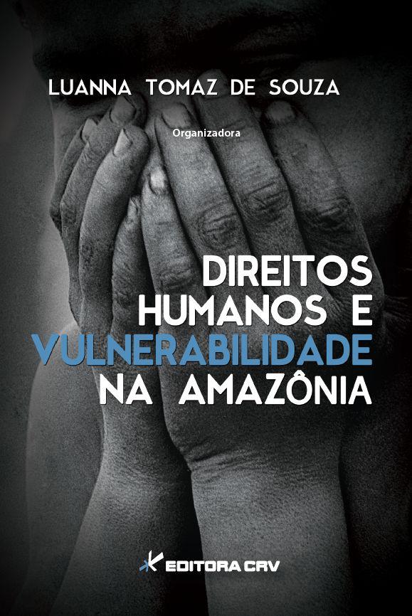 Capa do livro: DIREITOS HUMANOS E VULNERABILIDADE NA AMAZÔNIA