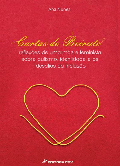 Capa do livro: CARTAS DE BEIRUTE:<br>reflexões de uma mãe e feminista sobre autismo, identidade e os desafios da inclusão