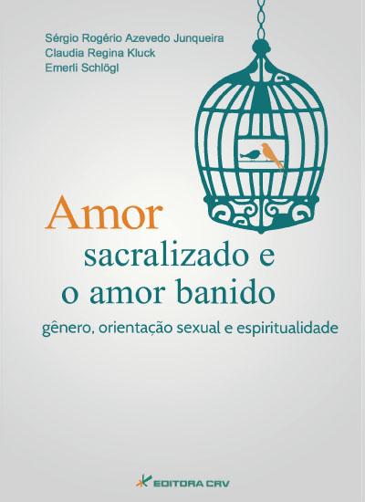 Capa do livro: AMOR SACRALIZADO E AMOR BANIDO:<br>gênero, orientação sexual e espiritualidade