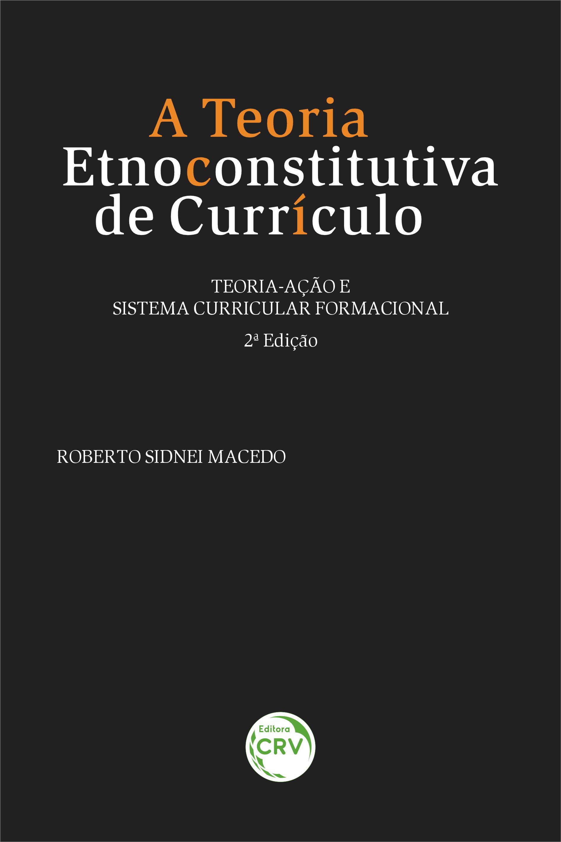 Capa do livro: A TEORIA ETNOCONSTITUTIVA DE CURRÍCULO: <BR>teoria-ação e sistema curricular formacional