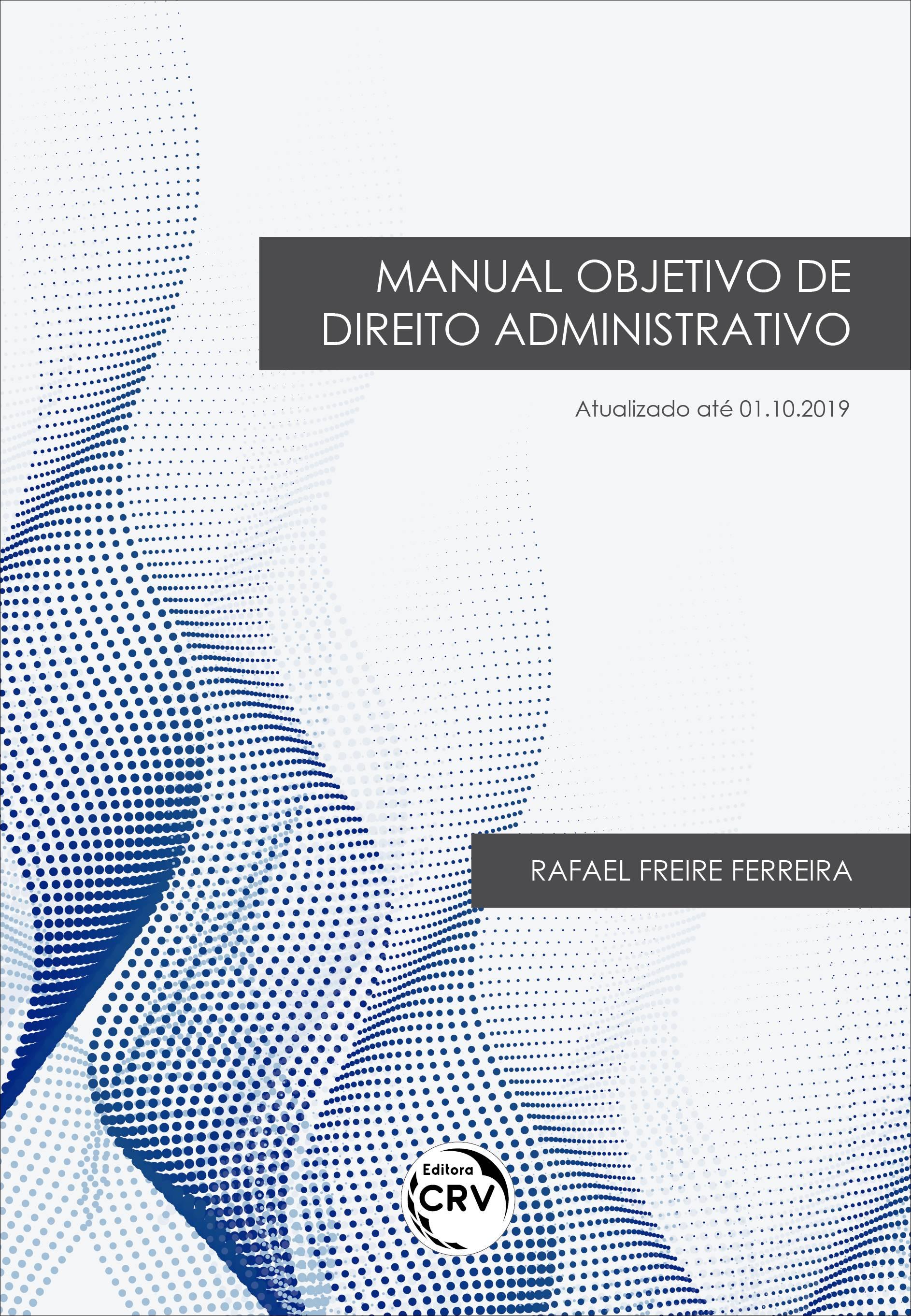 Capa do livro: MANUAL OBJETIVO DE DIREITO ADMINISTRATIVO <br>Atualizado até 01.10.2019