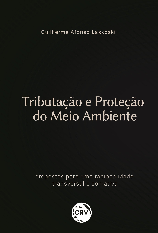 Capa do livro: TRIBUTAÇÃO E PROTEÇÃO DO MEIO AMBIENTE:<br> propostas para uma racionalidade transversal e somativa