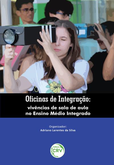 Capa do livro: OFICINAS DE INTEGRAÇÃO:  <br>vivências de sala de aula no Ensino Médio Integrado