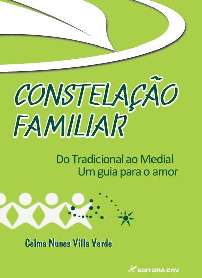 Capa do livro: CONSTELAÇÃO FAMILIAR, DO TRADICIONAL AO MEDIAL:<br> um guia para o amor