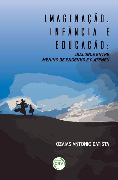 Capa do livro: IMAGINAÇÃO, INFÂNCIA E EDUCAÇÃO:<br>diálogos entre Menino de Engenho e O Ateneu