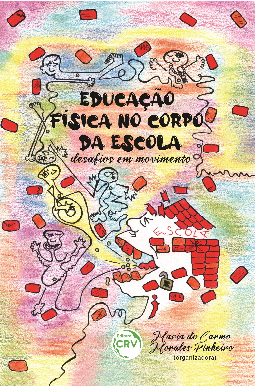 Capa do livro: EDUCAÇÃO FÍSICA NO CORPO DA ESCOLA:<br> desafios em movimento