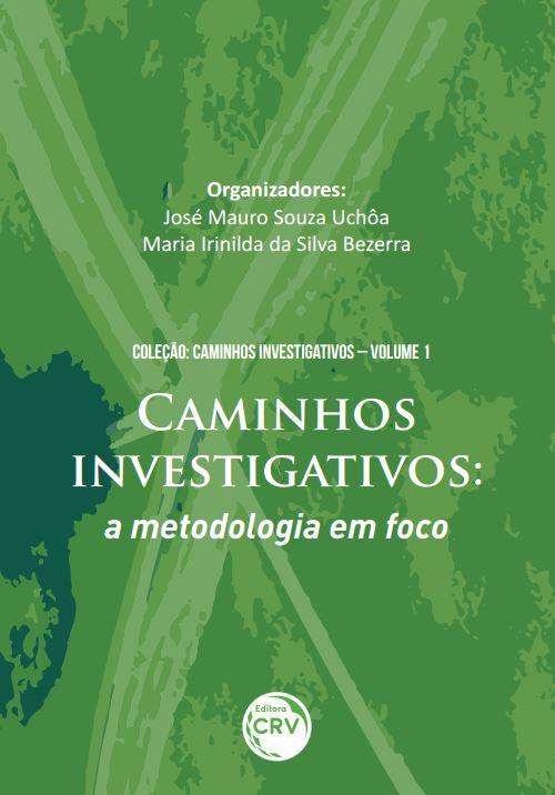 Capa do livro: CAMINHOS INVESTIGATIVOS:<br>a metodologia em foco<br>Coleção Caminhos investigativos<br>Volume I