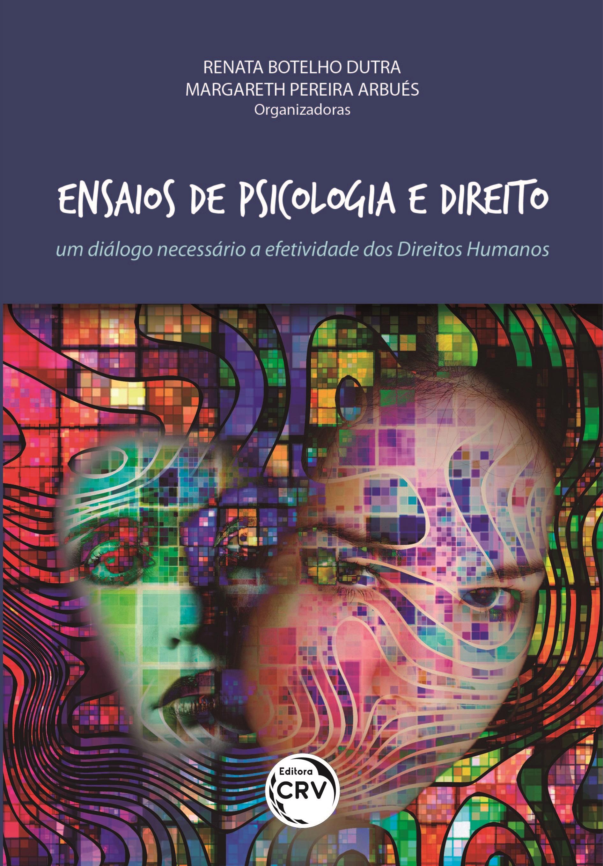 Capa do livro: ENSAIOS DE PSICOLOGIA E DIREITO: <BR>um diálogo necessário à efetividade dos Direitos Humanos