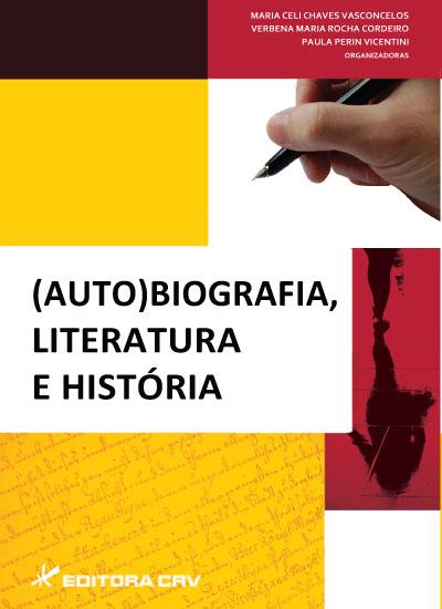 Capa do livro: (AUTO)BIOGRAFIA, LITERATURA E HISTÓRIA