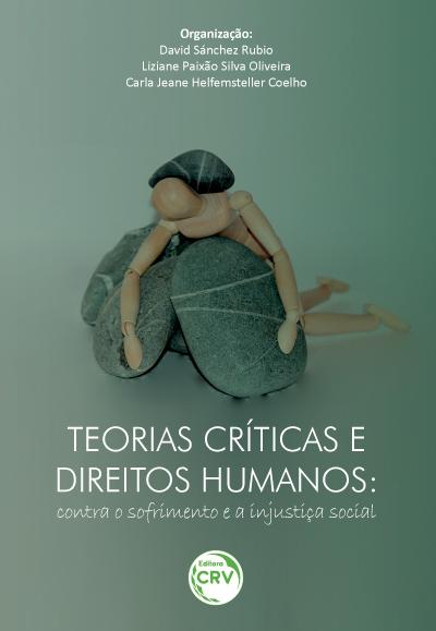 Capa do livro: TEORIAS CRÍTICAS E DIREITOS HUMANOS:<br> contra o sofrimento e a injustiça social