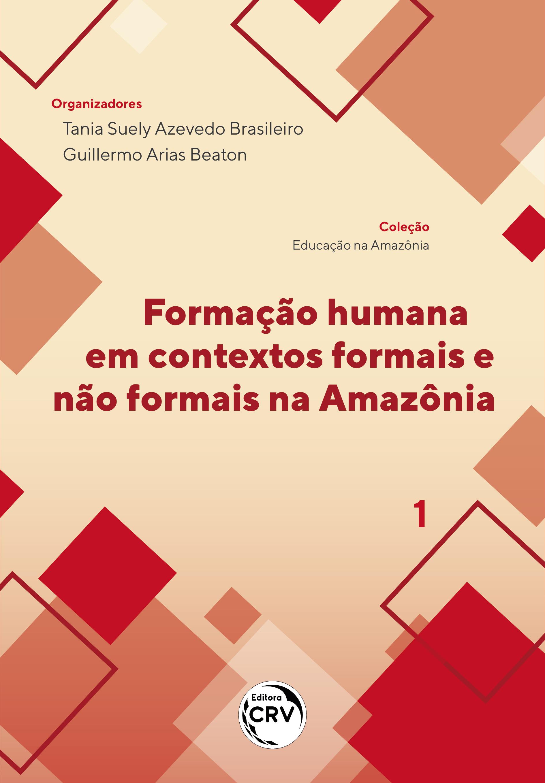 Capa do livro: FORMAÇÃO HUMANA EM CONTEXTOS FORMAIS E NÃO FORMAIS NA AMAZÔNIA<br> Coleção Educação na Amazônia - Volume 1