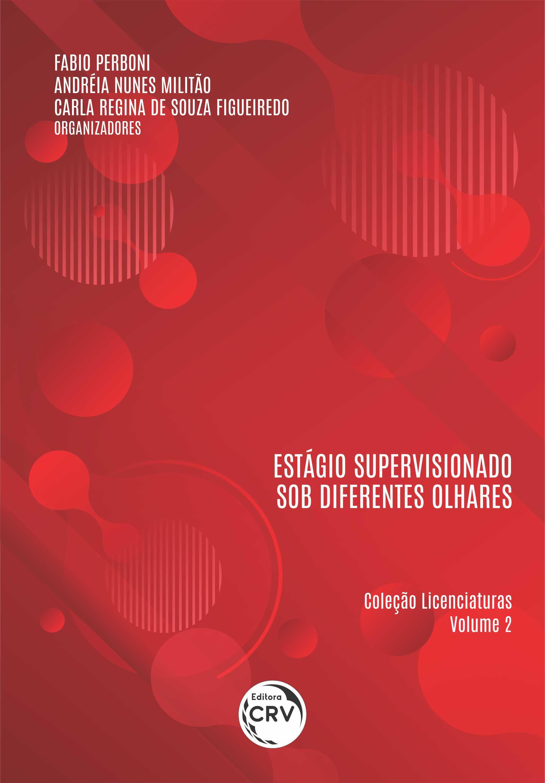 Capa do livro: ESTÁGIO SUPERVISIONADO SOB DIFERENTES OLHARES <br>Coleção Licenciaturas - Volume 2