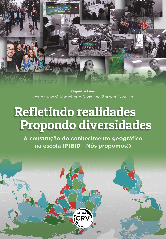 Capa do livro: REFLETINDO REALIDADES – PROPONDO DIVERSIDADES <br>A construção do conhecimento geográfico na escola (PIBID - Nós propomos!)