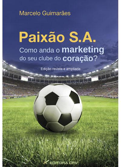 Capa do livro: PAIXÃO S.A. <br> Como anda o marketing do seu clube do coração?<br> Revista e ampliada