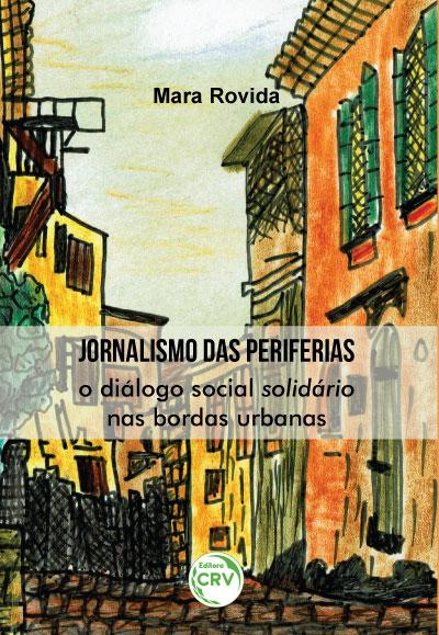 Capa do livro: JORNALISMO DAS PERIFERIAS:<br> o diálogo social solidário nas bordas urbanas