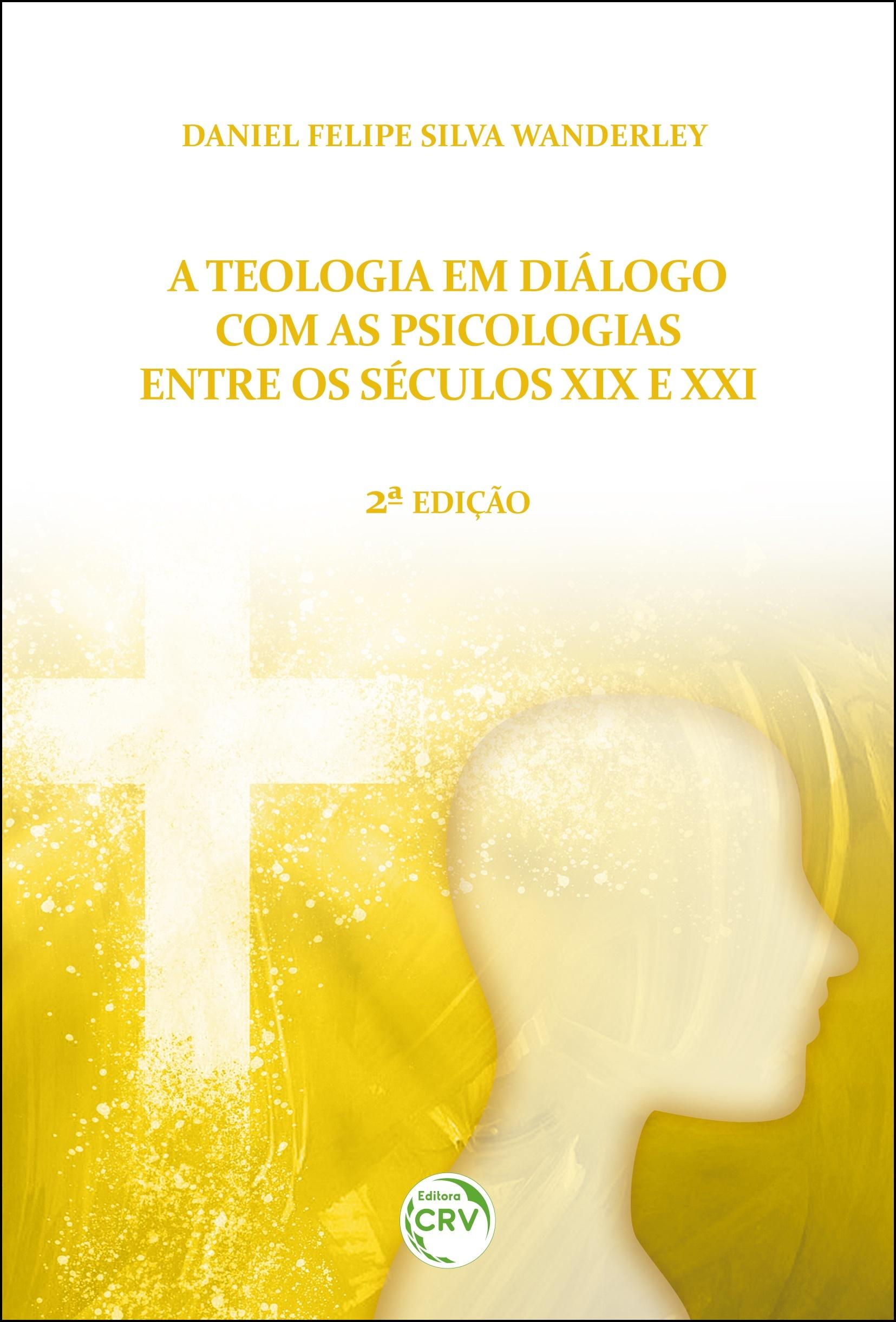 Capa do livro: A TEOLOGIA EM DIÁLOGO COM AS PSICOLOGIAS ENTRE OS SÉCULOS XIX E XXI