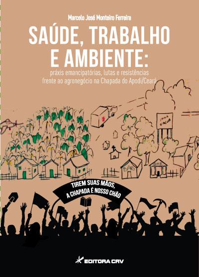 Capa do livro: SAÚDE, TRABALHO E AMBIENTE:<br> práxis emancipatórias, lutas e resistências frente ao agronegócio na Chapada do Apodi/Ceará