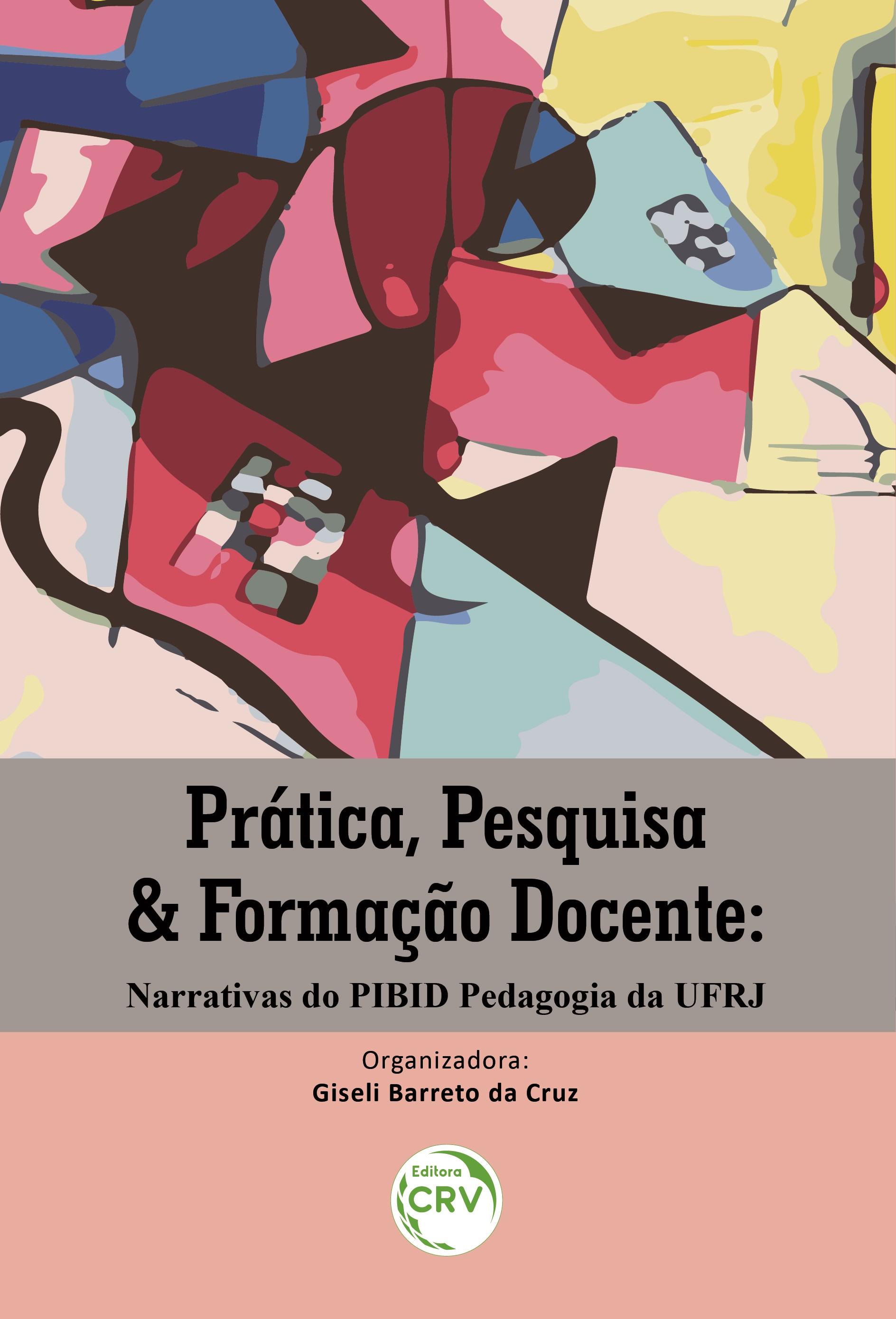 Capa do livro: PRÁTICA, PESQUISA & FORMAÇÃO DOCENTE:  <br>narrativas do PIBID Pedagogia da UFRJ