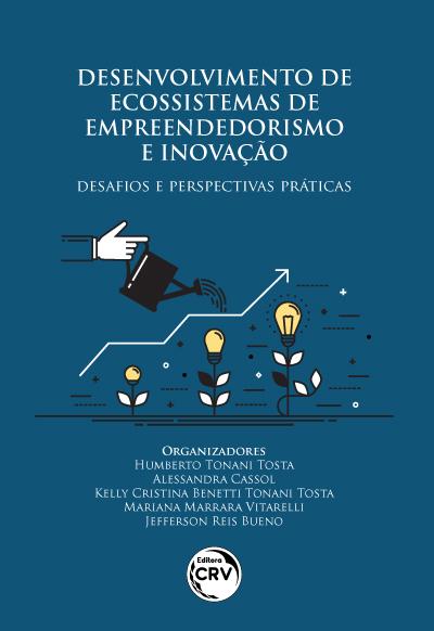 Capa do livro: DESENVOLVIMENTO DE ECOSSISTEMAS DE EMPREENDEDORISMO E INOVAÇÃO:<br>desafios e perspectivas práticas